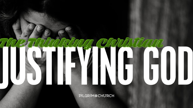 The Thinking Christian No.2- Justifying God